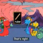Gogo: Have you got a ruler?